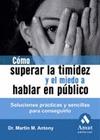 CÓMO SUPERAR LA TIMIDEZ Y EL MIEDO A HABLAR EN PÚBLICO: SOLUCIONES PRÁCTICAS Y SENCILLAS PARA C