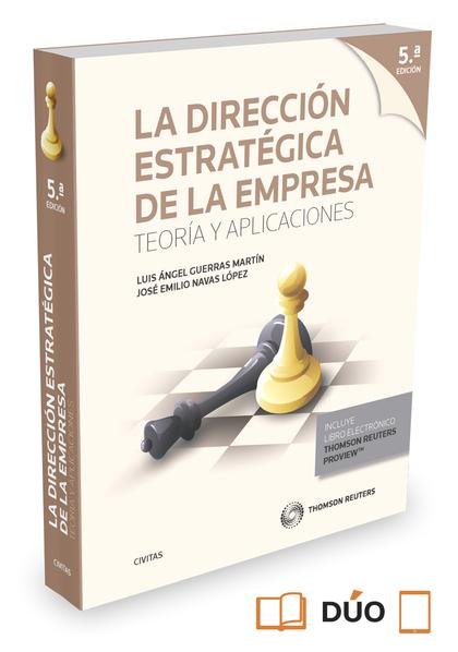 LA DIRECCIÓN ESTRATÉGICA DE LA EMPRESA. TEORÍA Y APLICACIONES (PAPEL + E-BOOK). TEORÍA Y APLICA