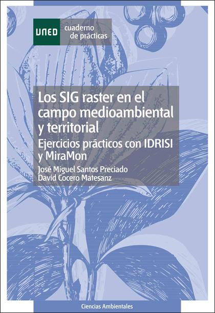 LOS SIG/RASTER EN EL CAMPO MEDIOAMBIENTAL Y TERRITORIAL: EJERCICIOS PRÁCTICOS CON IDRISI Y MIRA