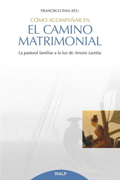 CÓMO ACOMPAÑAR EN EL CAMINO MATRIMONIAL                                         LA PASTORAL FAM