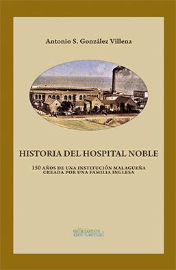 HISTORIA DEL HOSPITAL NOBLE. 150 AÑOS DE UNA INSTITUCIÓN MALAGUEÑA CREADA POR UNA FAMILIA INGLE