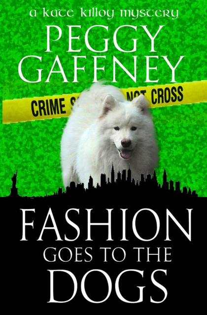 FASHION GOES TO THE DOGS. A KATE KILLOY MYSTERY