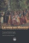 LA VIDA EN MÉXICO: DURANTE UNA ESTANCIA DE DOS AÑOS EN ESE PAÍS