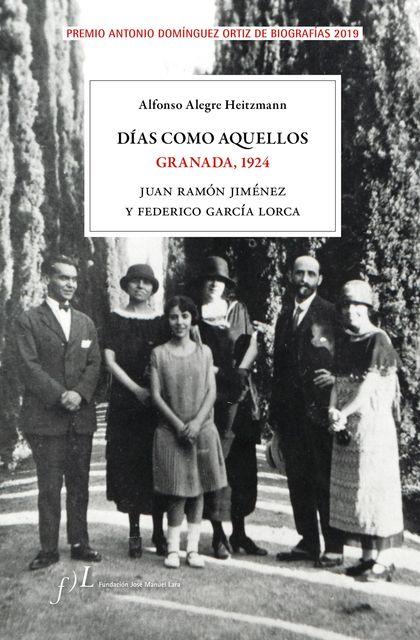 DÍAS COMO AQUELLOS. GRANADA, 1924. PREMIO ANTONIO DOMÍNGUEZ ORTIZ DE BIOGRAFÍAS 2019