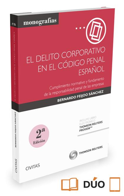 DELITO CORPORATIVO EN EL CODIGO PENAL ESPAÑOL, EL. CUMPLIMIENTO NORMATIVO Y FUNDAMENTO DE LA RE