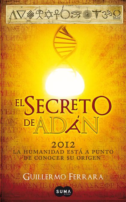 EL SECRETO DE ADÁN. 2012: LA HUMANIDAD ESTÁ A PUNTO DE CONOCER SU VERDADERO ORIGEN