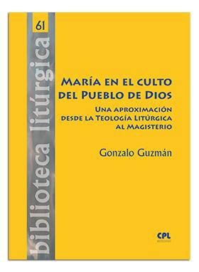 MARÍA EN EL CULTO DEL PUEBLO DE DIOS. UNA APROXIMACIÓN DESDE LA TEOLOGÍA LITÚRGICA AL MAGISTERI