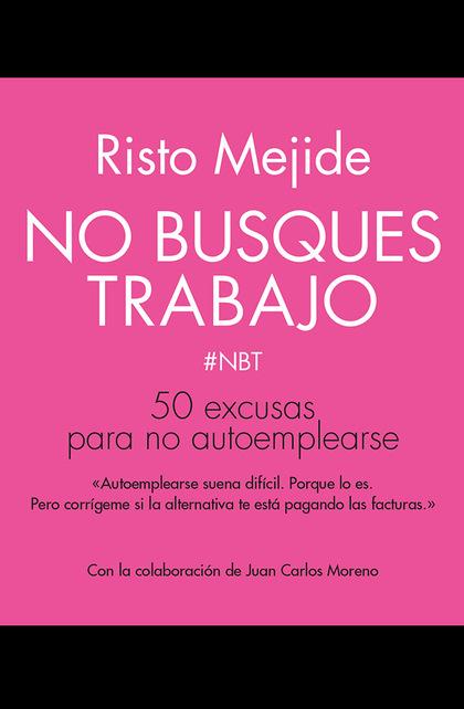 NO BUSQUES TRABAJO : 50 EXCUSAS PARA NO AUTOEMPLEARSE