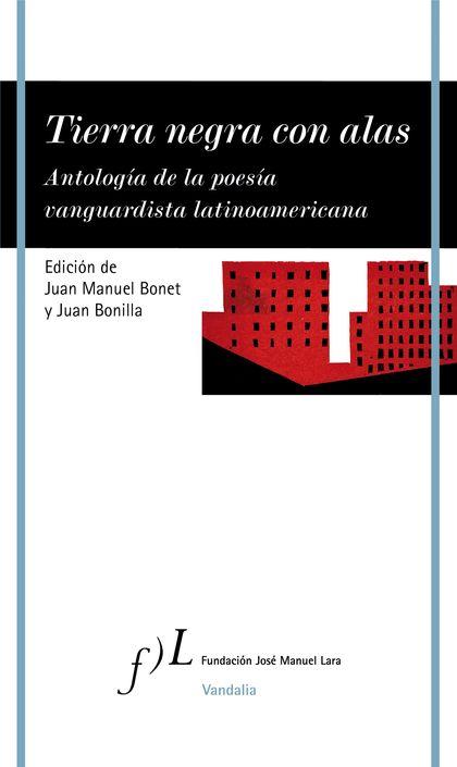 TIERRA NEGRA CON ALAS. ANTOLOGÍA DE LA POESÍA VANGUARDISTA LATINOAMERICANA