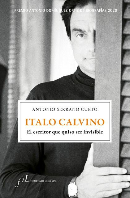 ITALO CALVINO. EL ESCRITOR QUE QUISO SER INVISIBLE. PREMIO ANTONIO DOMÍNGUEZ ORTIZ DE BIOGRAFÍA