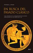 EN BUSCA DEL PASADO CLÁSICO : UNA HISTORIA DE LA ARQUEOLOGÍA DEL MUNDO GRECOLATINO EN LOS SIGLO