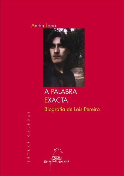 A PALABRA EXACTA : BIOGRAFÍA DE LOIS PEREIRO