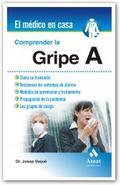 COMPRENDER LA GRIPE A : CÓMO SE TRANSMITE, RECONOCER LOS SÍNTOMAS, MEDIDAS DE PREVENCIÓN, PROPA