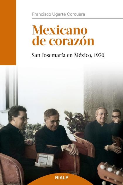 MEXICANO DE CORAZÓN. SAN JOSEMARÍA EN MÉXICO, 1970