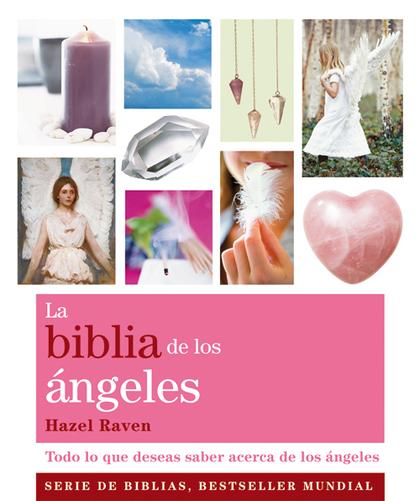 LA BIBLIA DE LOS ÁNGELES : TODO LO QUE DESEAS SABER ACERCA DE LOS ÁNGELES
