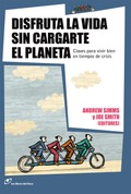 DISFRUTA LA VIDA SIN CARGARTE EL PLANETA : CLAVES PARA VIVIR BIEN EN TIEMPOS DE CRISIS