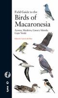 FIELD GUIDE TO THE BIRDS OF MACARONESIA : AZORES, MADEIRA, CANARY ISLANDS, CAPE VERDE