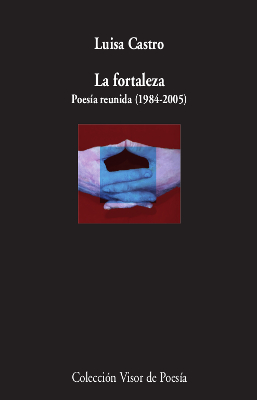 LA FORTALEZA. POESÍA REUNIDA (1984-2005)