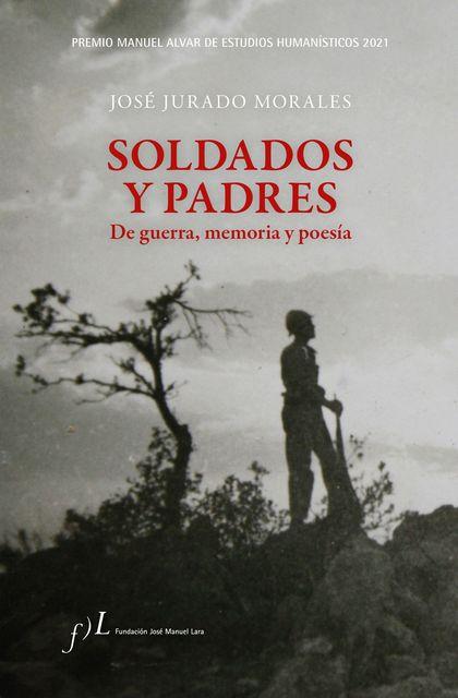 SOLDADOS Y PADRES. DE GUERRA, MEMORIA Y POESÍA. PREMIO MANUEL ALVAR DE ESTUDIOS HUMANÍSTICOS 20