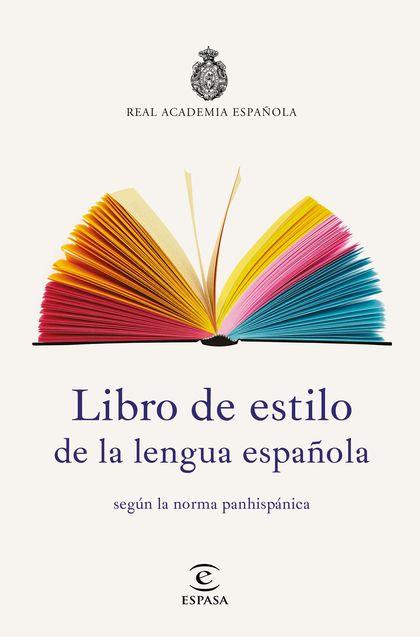 LIBRO DE ESTILO DE LA LENGUA ESPAÑOLA. SEGÚN LA NORMA PANHISPÁNICA