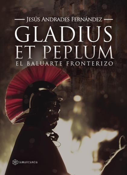 GLADIUS ET PEPLUM EL BALUARTE FRONTERIZO