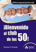 ¡BIENVENIDO AL CLUB DE LOS 50!. PLANIFICA LA SEGUNDA PARTE DE TU VIDA