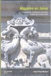 ALQUIMIA EN JEREZ : PRINCIPIOS DEL SIMBOLISMO HERMÉTICO SEGÚN SUS MONUMENTOS