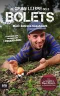 EL GRAN LLIBRE DELS BOLETS : CONÈIXER-LOS, TROBAR-LOS I CUINAR-LOS