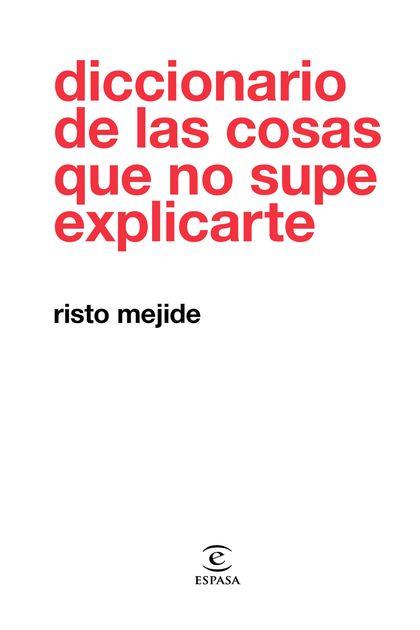 DICCIONARIO DE LAS COSAS QUE NO SUPE EXPLICARTE.