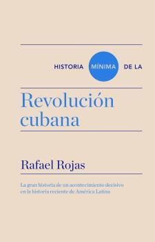 HISTORIA MÍNIMA DE LA REVOLUCIÓN CUBANA.