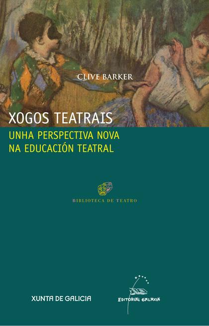XOGOS TEATRAIS : UNHA PERSPECTIVA NOVA NA EDUCACIÓN TEATRAL