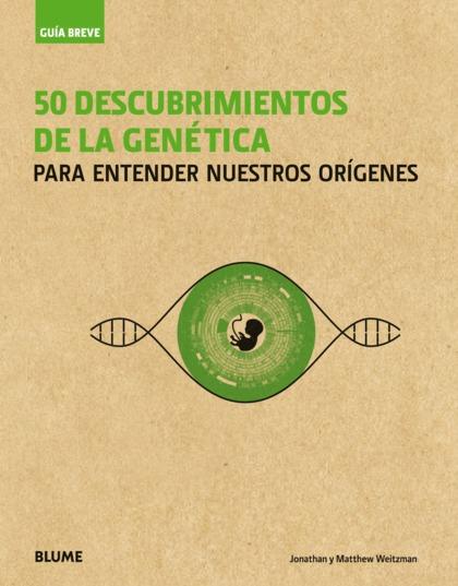 GUÍA BREVE. 50 DESCUBRIMIENTOS DE LA GENÉTICA                                   PARA ENTENDER N