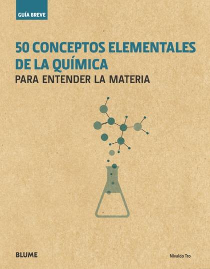 GUÍA BREVE. 50 CONCEPTOS ELEMENTALES DE LA QUÍMICA                              PARA ENTENDER L
