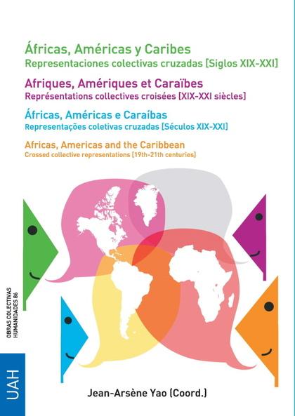 ÁFRICAS, AMÉRICAS Y CARIBES. REPRESENTACIONES COLECTIVAS CRUZADAS (SIGLOS XIX-XX
