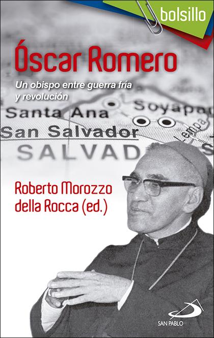 ÓSCAR ROMERO. UN OBISPO ENTRE GUERRA FRÍA Y REVOLUCIÓN