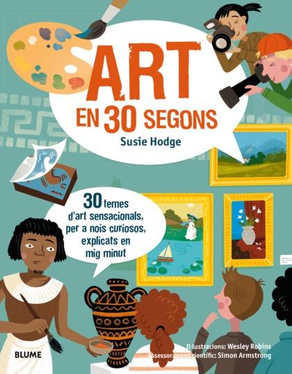 30 SEGONS. ART EN 30 SEGONS                                                     30 TEMES D´ART
