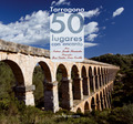 TARRAGONA : 50 LUGARES CON ENCANTO