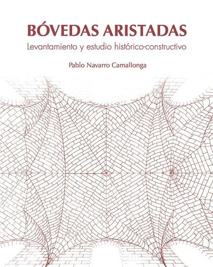 BÓVEDAS ARISTADAS. LEVANTAMIENTO Y ESTUDIO HISTÓRICO-CONSTRUCTIVO.