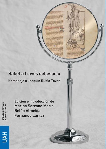 BABEL A TRAVÉS DEL ESPEJO. HOMENAJE A JOAQUÍN RUBIO TOVAR