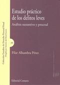 ESTUDIO PRÁCTICO DE LOS DELITOS LEVES : ANÁLISIS SUSTANTIVO Y PROCESAL