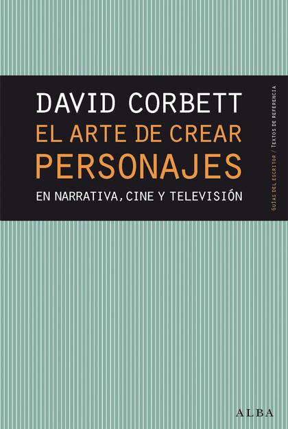 EL ARTE DE CREAR PERSONAJES. EN NARRATIVA, CINE Y TELEVISIÓN