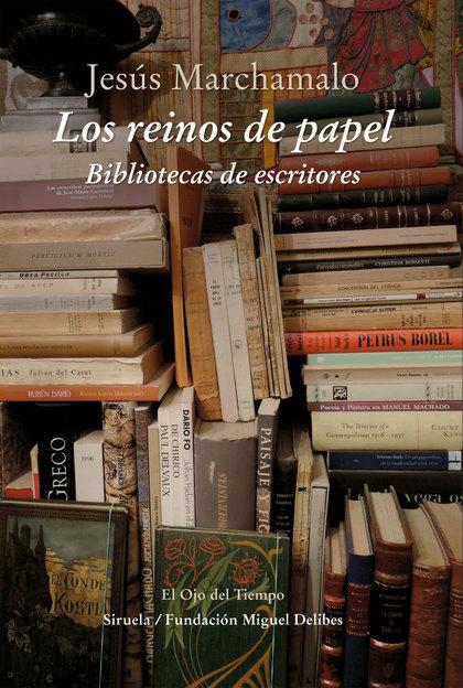 LOS REINOS DE PAPEL. BIBLIOTECAS DE ESCRITORES