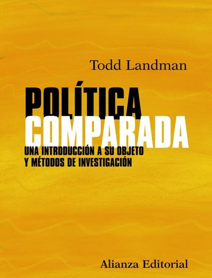 POLÍTICA COMPARADA : UNA INTRODUCCIÓN A SU OBJETO Y MÉTODOS DE INVESTIGACIÓN