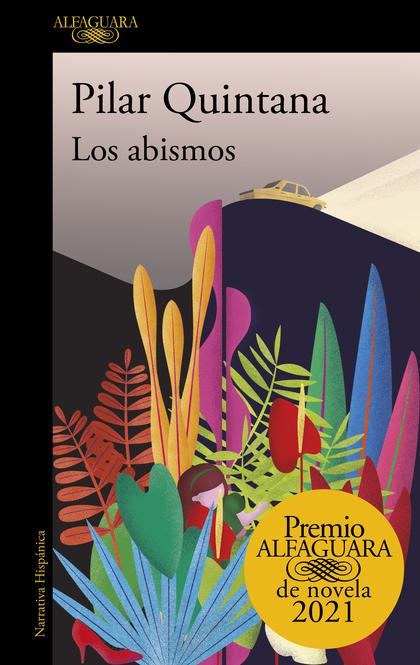 LOS ABISMOS PREMIO ALFAGUARA DE NOVELA 2021.