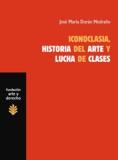 ICONOCLASIA, HISTORIA DEL ARTE Y LUCHA DE CLASES : SOBRE LAS RELACIONES ENTRE ECONOMÍA, CULTURA