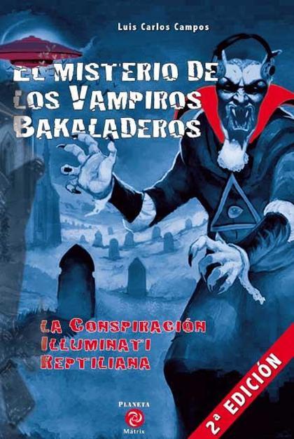 EL MISTERIO DE LOS VAMPIROS BAKALADEROS : LA CONSPIRACIÓN REPTIL ILLUMINATI