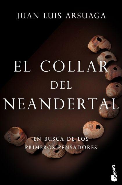 EL COLLAR DEL NEANDERTAL. EN BUSCA DE LOS PRIMEROS PENSADORES