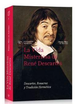 LA VIDA MISTERIOSA DE RENÉ DESCARTES. DESCARTES, ROSACRUZ Y TRADICIÓN HERMÉTICA