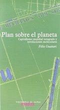 PLAN SOBRE EL PLANETA. REVOLUCIONES MOLECULARES Y CAPITALISMO MUNDIAL INTEGRADO