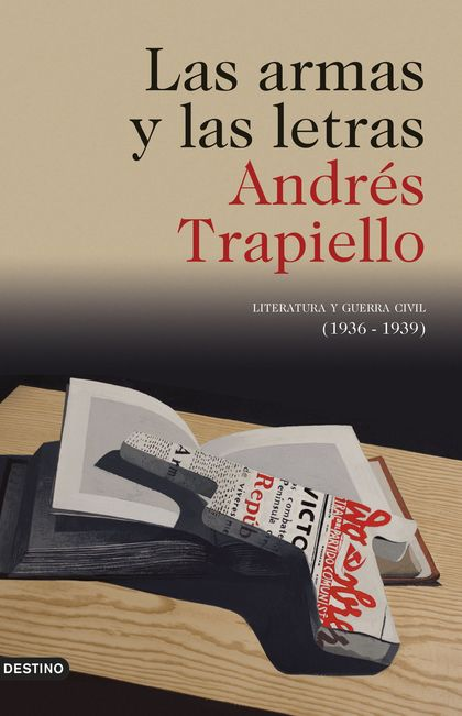 LAS ARMAS Y LAS LETRAS. LITERATURA Y GUERRA CIVIL (1936-1939)